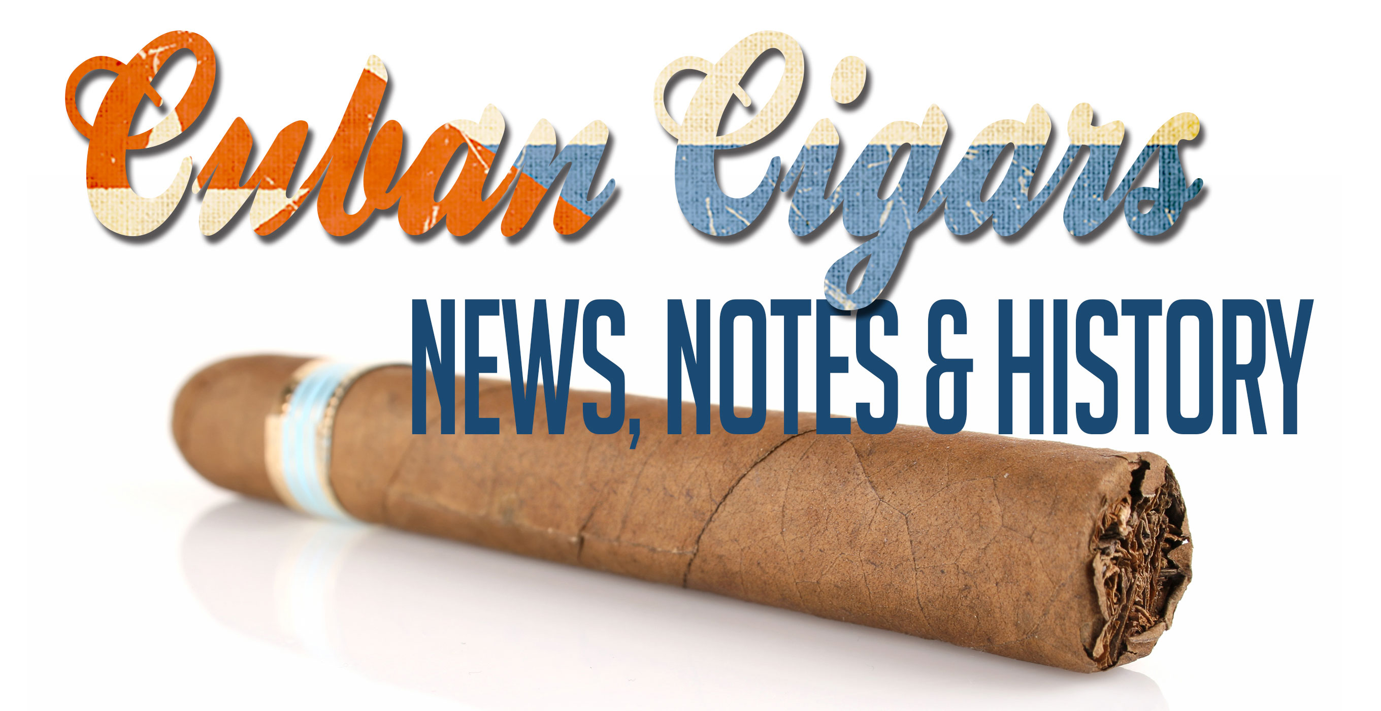 Cuban Cigars: News, Notes & History